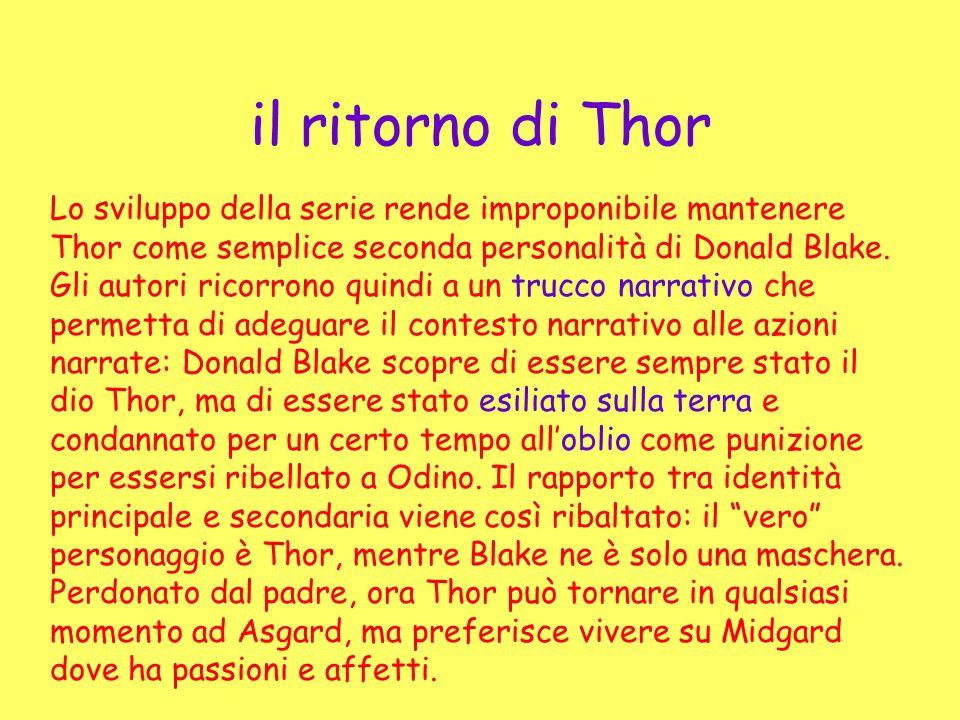 il ritorno di Thor Lo sviluppo della serie rende improponibile mantenere Thor come semplice seconda personalità di Donald Blake. Gli autori ricorrono