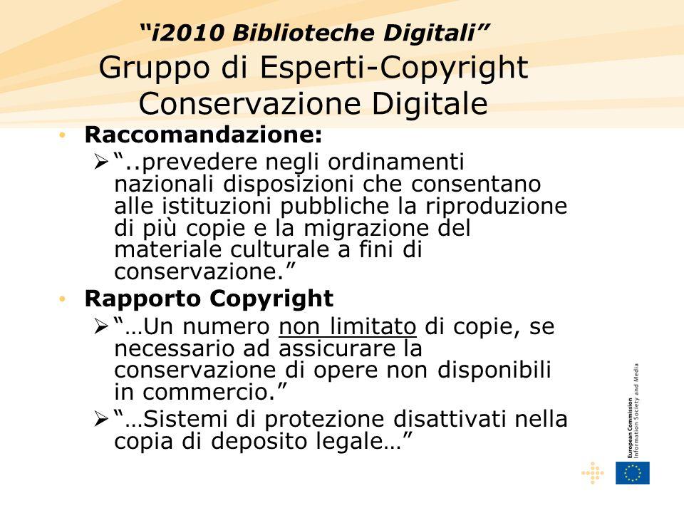 i2010 Biblioteche Digitali Gruppo di Esperti-Copyright Conservazione Digitale Raccomandazione:..prevedere negli ordinamenti nazionali disposizioni che consentano alle istituzioni pubbliche la riproduzione di più copie e la migrazione del materiale culturale a fini di conservazione.