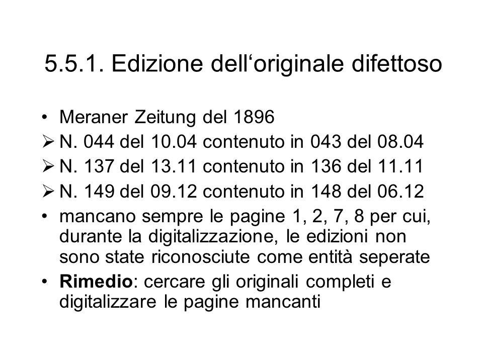 5.5.1. Edizione delloriginale difettoso Meraner Zeitung del 1896 N. 044 del 10.04 contenuto in 043 del 08.04 N. 137 del 13.11 contenuto in 136 del 11.