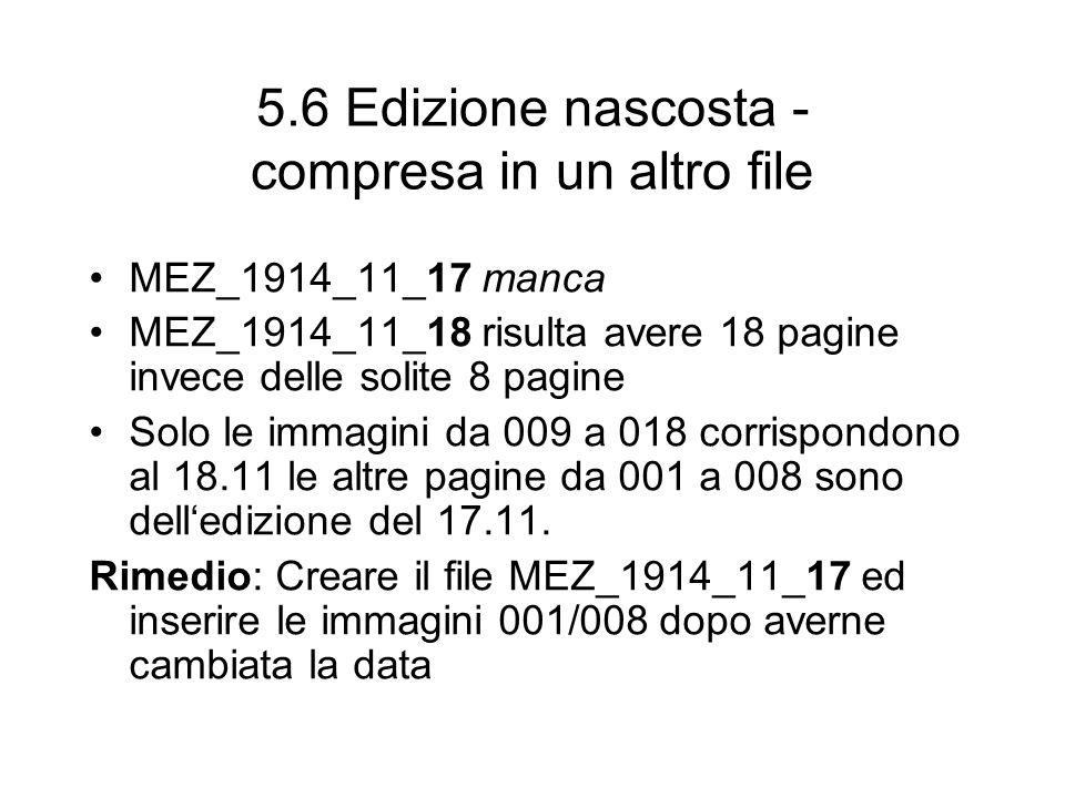 5.6 Edizione nascosta - compresa in un altro file MEZ_1914_11_17 manca MEZ_1914_11_18 risulta avere 18 pagine invece delle solite 8 pagine Solo le imm