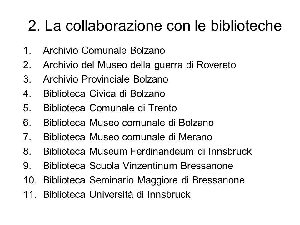 2. La collaborazione con le biblioteche 1.Archivio Comunale Bolzano 2.Archivio del Museo della guerra di Rovereto 3.Archivio Provinciale Bolzano 4.Bib
