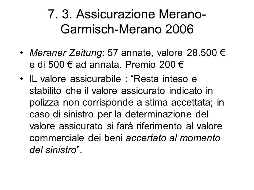 7. 3. Assicurazione Merano- Garmisch-Merano 2006 Meraner Zeitung: 57 annate, valore 28.500 e di 500 ad annata. Premio 200 IL valore assicurabile : Res