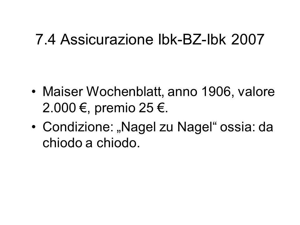 7.4 Assicurazione Ibk-BZ-Ibk 2007 Maiser Wochenblatt, anno 1906, valore 2.000, premio 25. Condizione: Nagel zu Nagel ossia: da chiodo a chiodo.