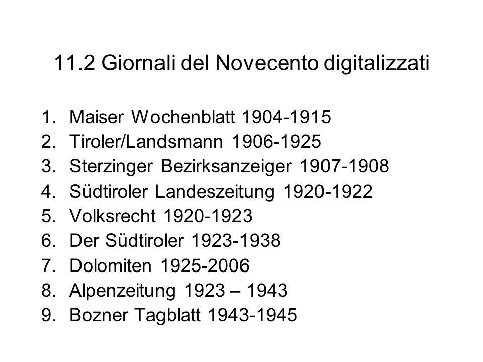 11.2 Giornali del Novecento digitalizzati 1.Maiser Wochenblatt 1904-1915 2.Tiroler/Landsmann 1906-1925 3.Sterzinger Bezirksanzeiger 1907-1908 4.Südtir