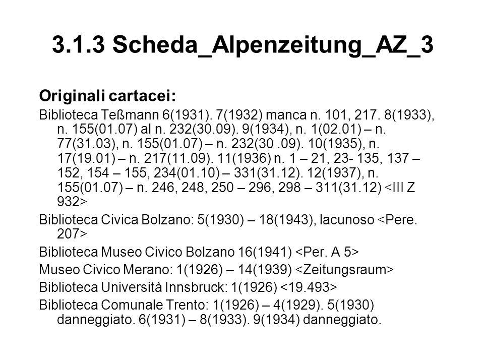 3.1.3 Scheda_Alpenzeitung_AZ_3 Originali cartacei: Biblioteca Teßmann 6(1931). 7(1932) manca n. 101, 217. 8(1933), n. 155(01.07) al n. 232(30.09). 9(1