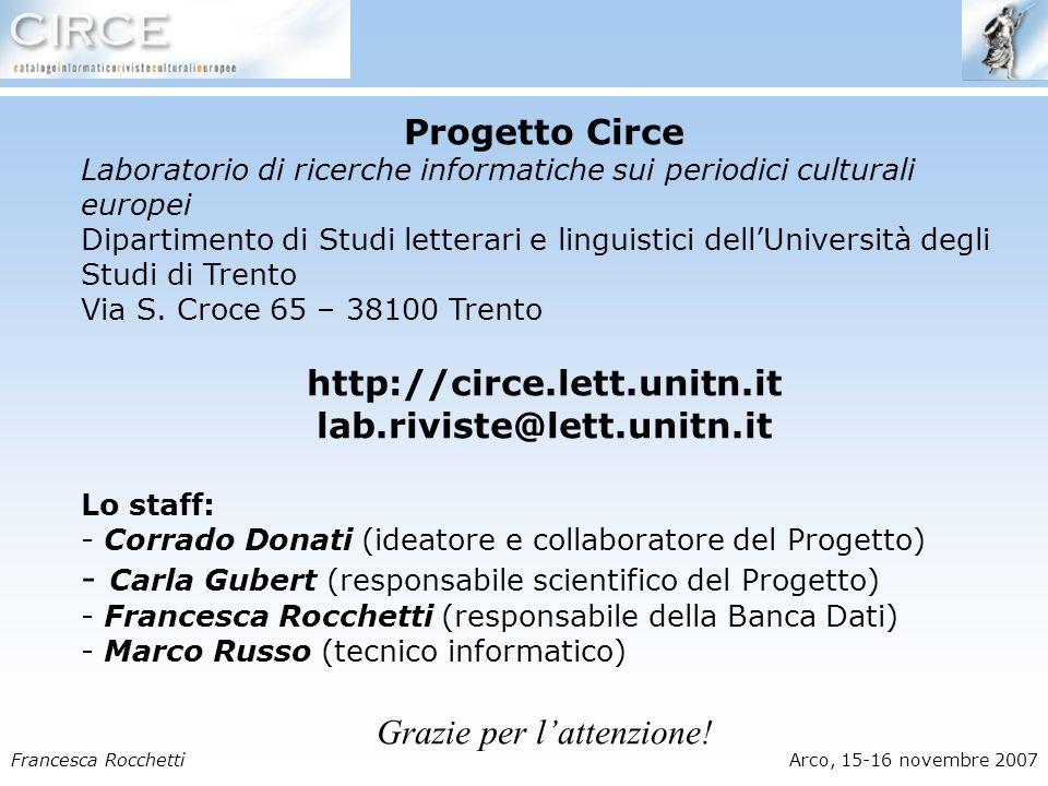 Francesca RocchettiArco, 15-16 novembre 2007 Progetto Circe Laboratorio di ricerche informatiche sui periodici culturali europei Dipartimento di Studi letterari e linguistici dellUniversità degli Studi di Trento Via S.