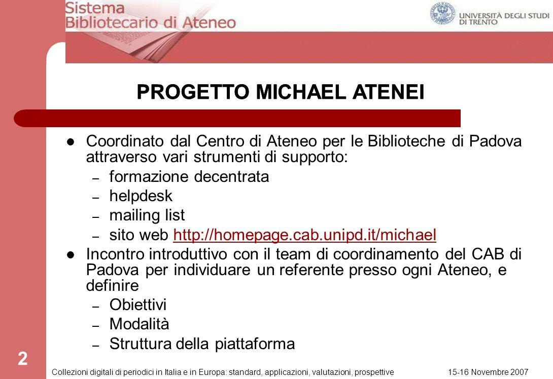 15-16 Novembre 2007 Collezioni digitali di periodici in Italia e in Europa: standard, applicazioni, valutazioni, prospettive 1 PROGETTO MICHAEL ITALIA