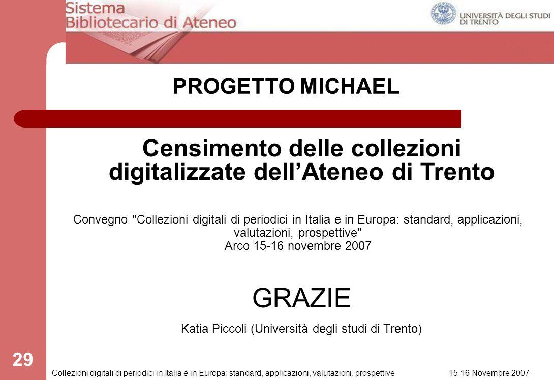 15-16 Novembre 2007 Collezioni digitali di periodici in Italia e in Europa: standard, applicazioni, valutazioni, prospettive 28 Concluso il censimento