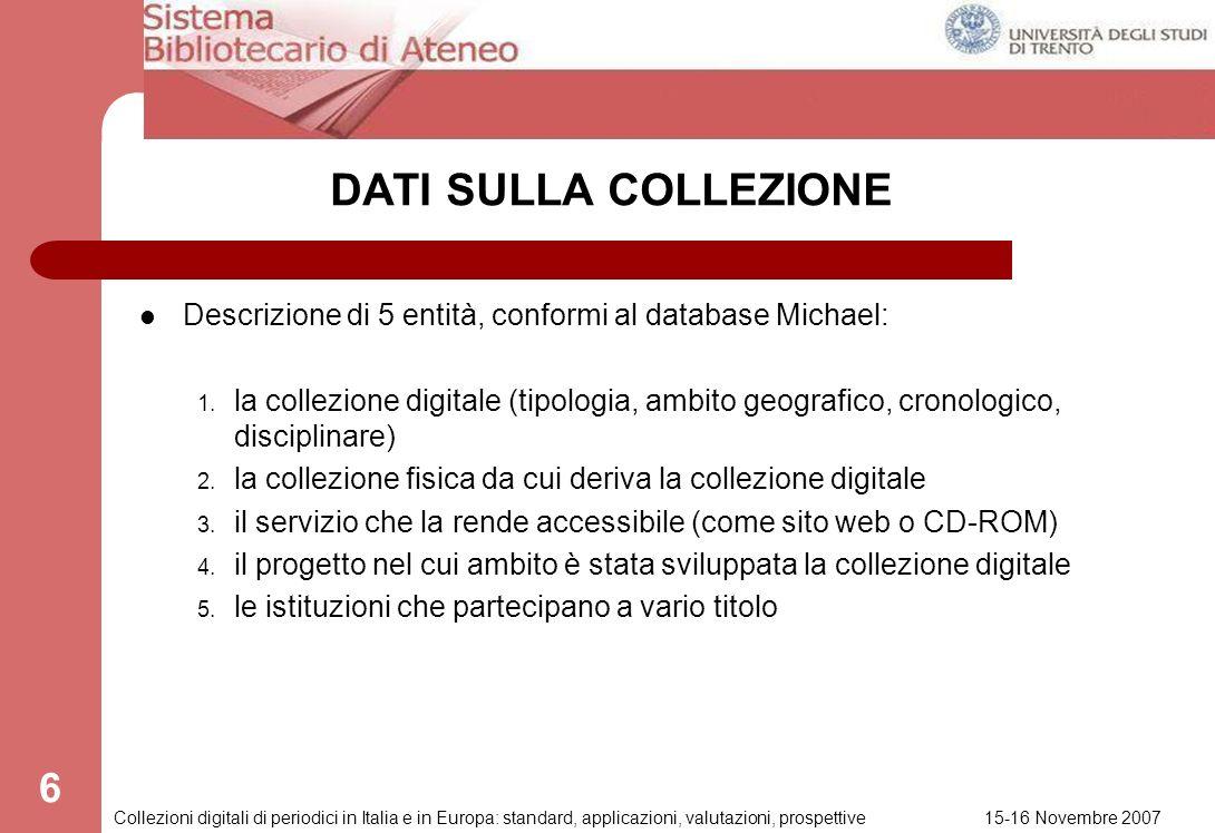 15-16 Novembre 2007 Collezioni digitali di periodici in Italia e in Europa: standard, applicazioni, valutazioni, prospettive 5 Termine per le risposte
