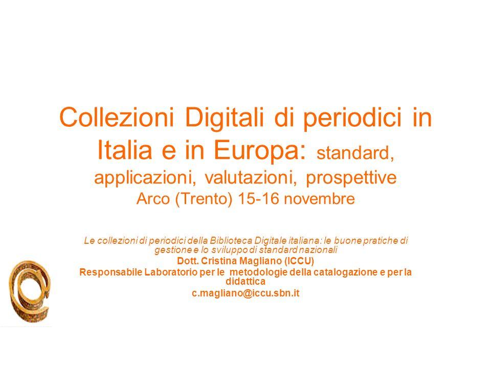 Collezioni Digitali di periodici in Italia e in Europa: standard, applicazioni, valutazioni, prospettive Arco (Trento) 15-16 novembre Le collezioni di