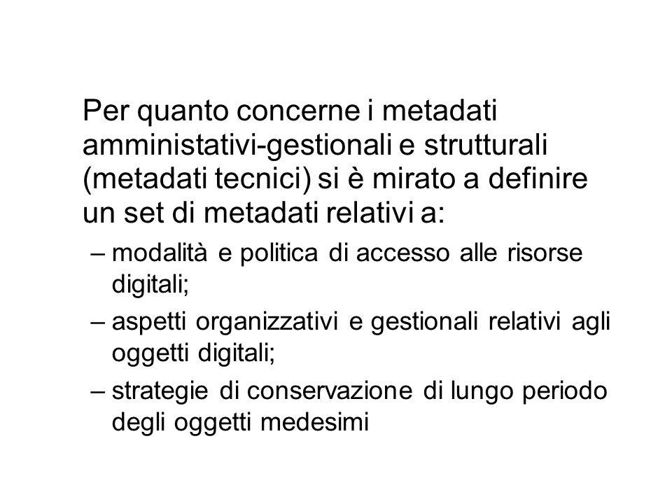 Per quanto concerne i metadati amministativi-gestionali e strutturali (metadati tecnici) si è mirato a definire un set di metadati relativi a: –modali