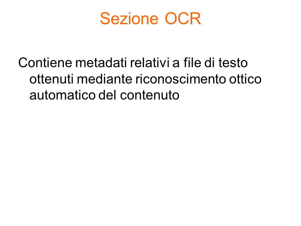 Sezione OCR Contiene metadati relativi a file di testo ottenuti mediante riconoscimento ottico automatico del contenuto