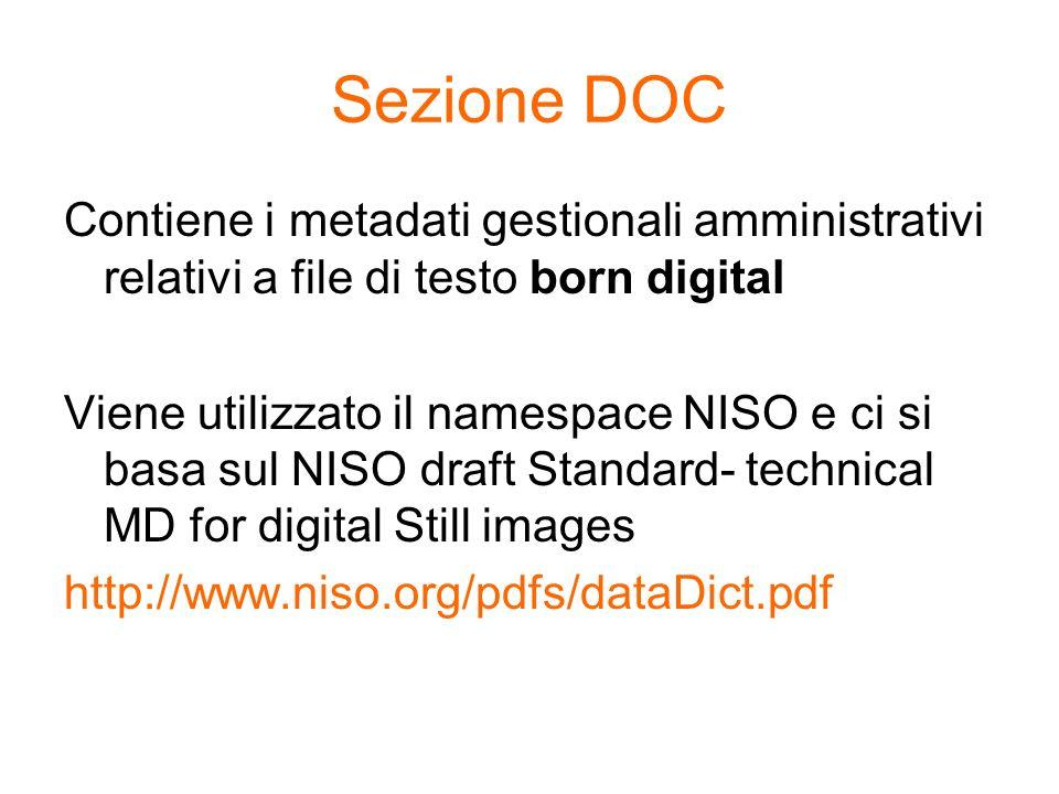 Sezione DOC Contiene i metadati gestionali amministrativi relativi a file di testo born digital Viene utilizzato il namespace NISO e ci si basa sul NI