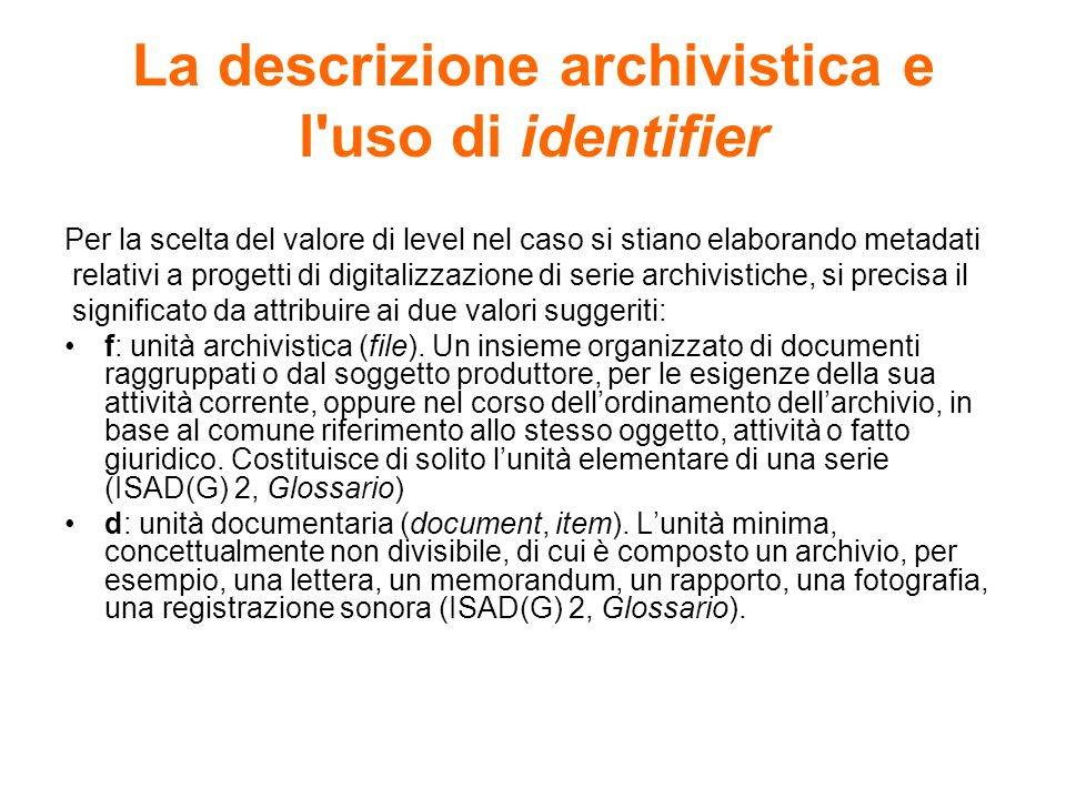 La descrizione archivistica e l'uso di identifier Per la scelta del valore di level nel caso si stiano elaborando metadati relativi a progetti di digi