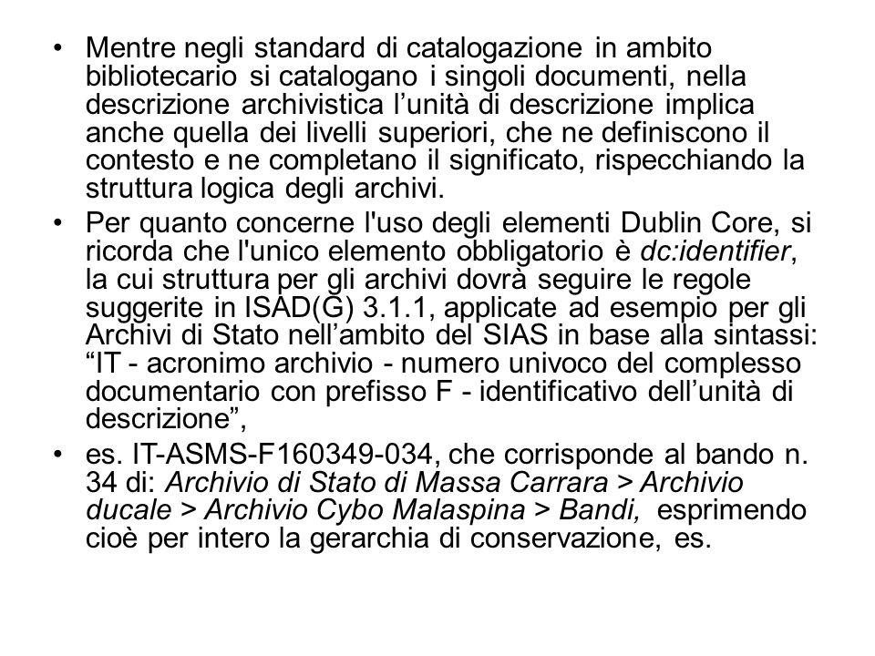 Mentre negli standard di catalogazione in ambito bibliotecario si catalogano i singoli documenti, nella descrizione archivistica lunità di descrizione