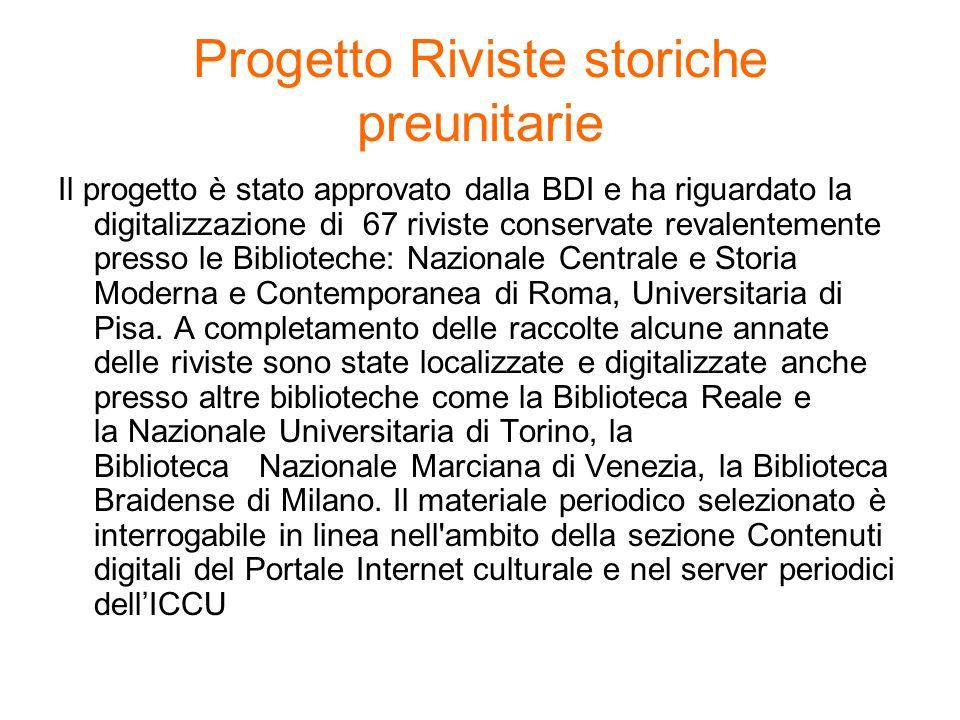 Progetto Riviste storiche preunitarie Il progetto è stato approvato dalla BDI e ha riguardato la digitalizzazione di 67 riviste conservate revalenteme