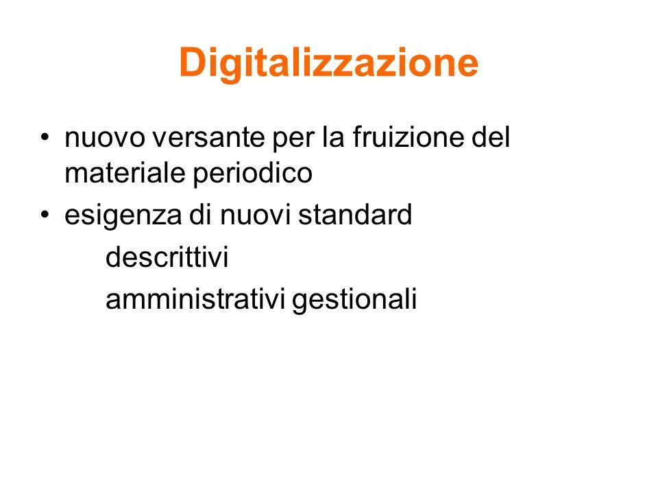 Digitalizzazione nuovo versante per la fruizione del materiale periodico esigenza di nuovi standard descrittivi amministrativi gestionali
