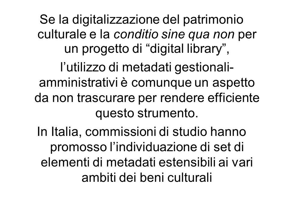 Se la digitalizzazione del patrimonio culturale e la conditio sine qua non per un progetto di digital library, lutilizzo di metadati gestionali- ammin