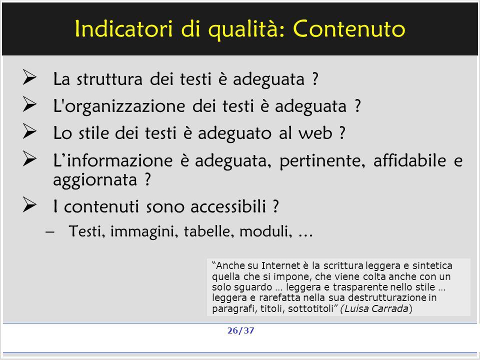 Milano, 20 e 23 nov 2006; 11 e 13 dic 2006 La qualità in un sito scolastico Alberto Ardizzone 26/37 Indicatori di qualità: Contenuto La struttura dei testi è adeguata .