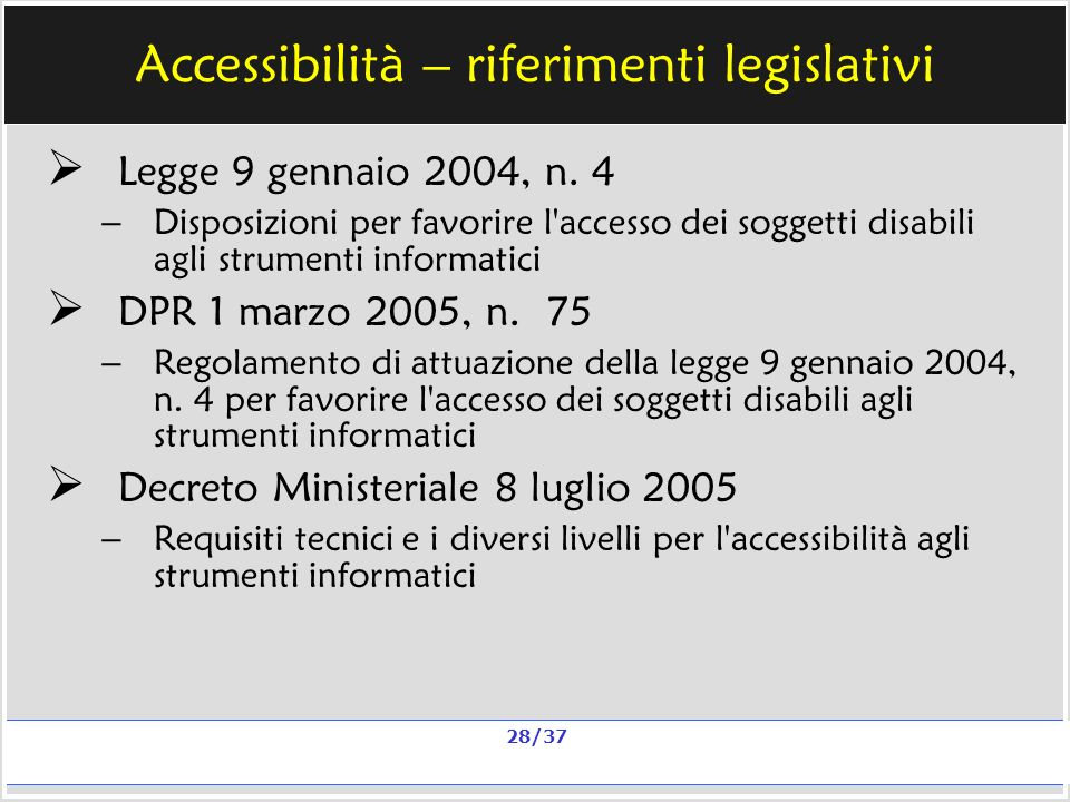 Milano, 20 e 23 nov 2006; 11 e 13 dic 2006 La qualità in un sito scolastico Alberto Ardizzone 28/37 Accessibilità – riferimenti legislativi Legge 9 gennaio 2004, n.