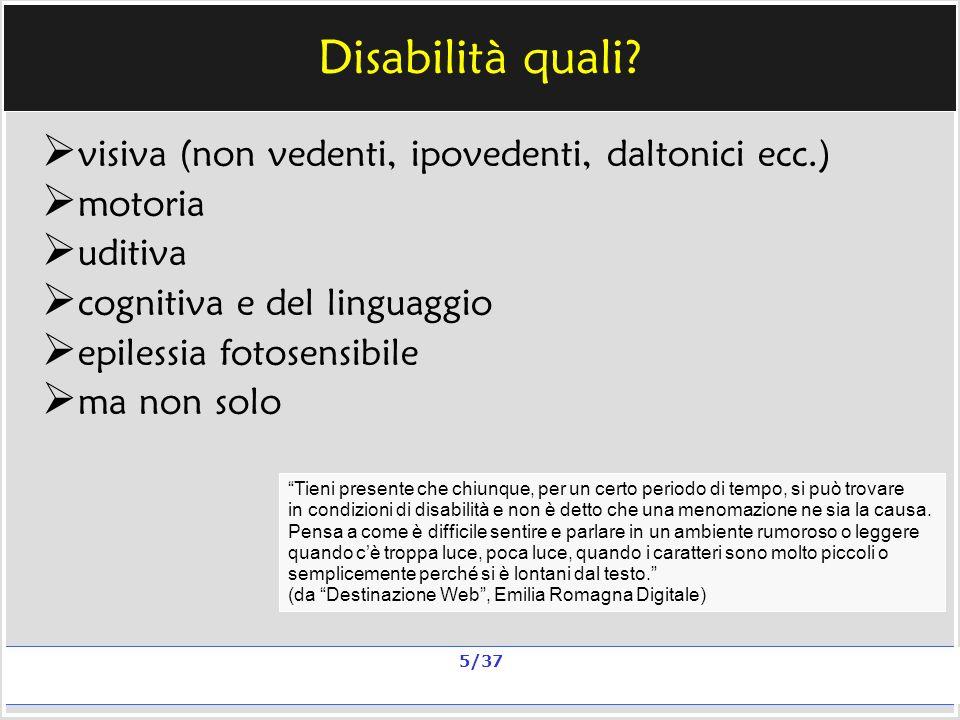 Milano, 20 e 23 nov 2006; 11 e 13 dic 2006 La qualità in un sito scolastico Alberto Ardizzone 5/37 Disabilità quali.