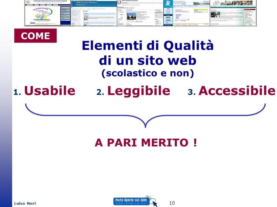 Luisa Neri 10 1. Usabile 2. Leggibile 3. Accessibile Elementi di Qualità di un sito web (scolastico e non) A PARI MERITO ! COME
