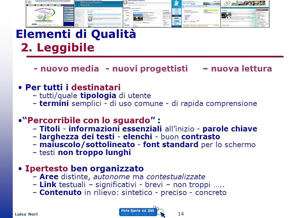 Luisa Neri 14 Elementi di Qualità 2. Leggibile Per tutti i destinatari – tutti/quale tipologia di utente – termini semplici - di uso comune - di rapid
