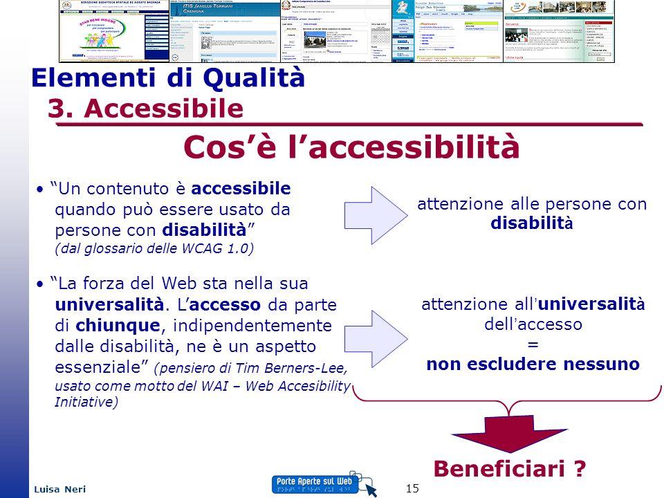 Luisa Neri 15 Elementi di Qualità 3. Accessibile Cosè laccessibilità Un contenuto è accessibile quando può essere usato da persone con disabilità (dal