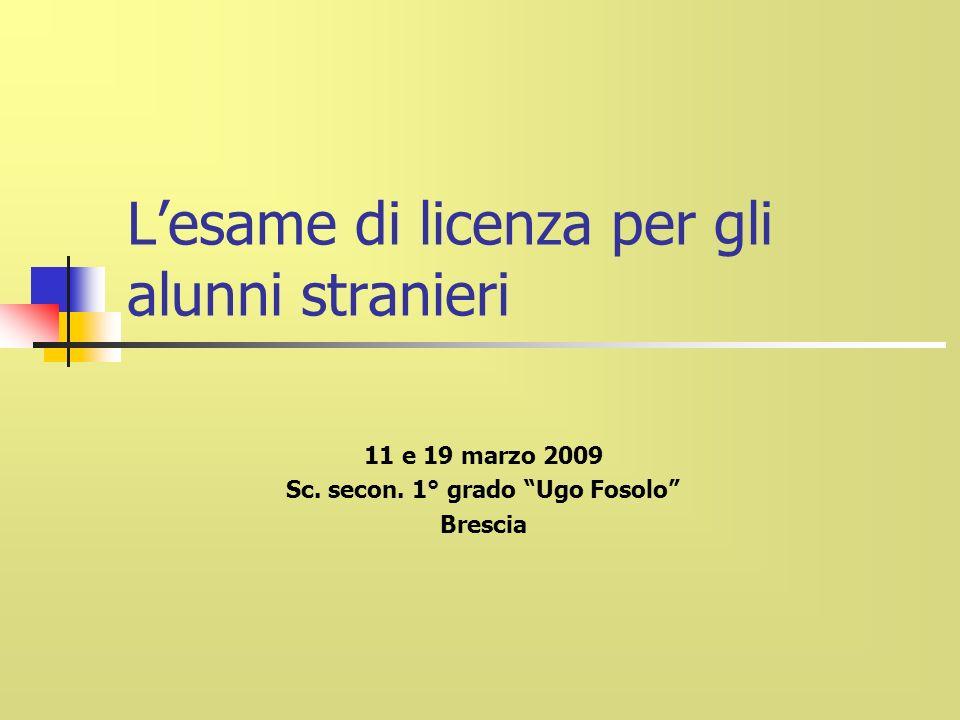 Lesame di licenza per gli alunni stranieri 11 e 19 marzo 2009 Sc.