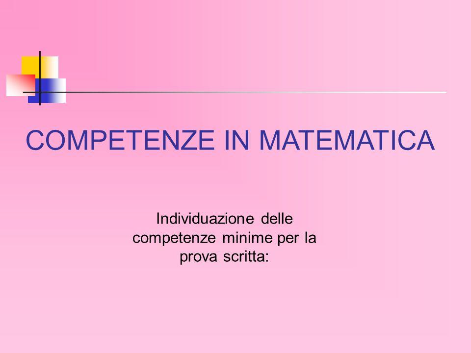 COMPETENZE IN MATEMATICA Individuazione delle competenze minime per la prova scritta: