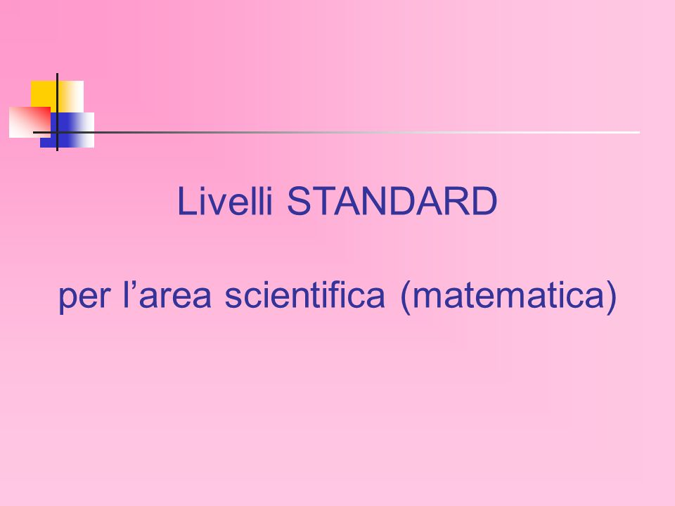 Livelli STANDARD per larea scientifica (matematica)