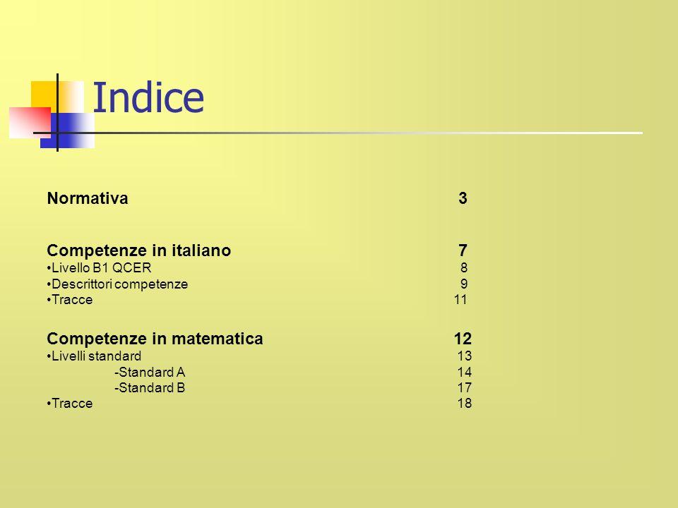 Indice Normativa 3 Competenze in italiano 7 Livello B1 QCER 8 Descrittori competenze 9 Tracce 11 Competenze in matematica12 Livelli standard 13 -Standard A 14 -Standard B 17 Tracce 18