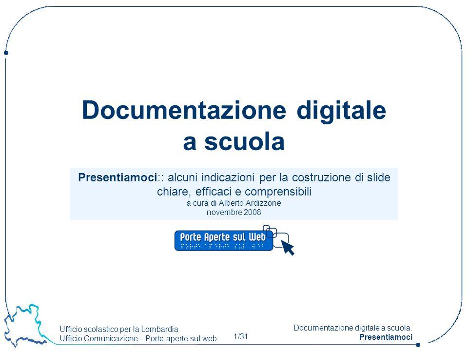Ufficio scolastico per la Lombardia Ufficio Comunicazione – Porte aperte sul web 1/31 Documentazione digitale a scuola. Presentiamoci Presentiamoci::