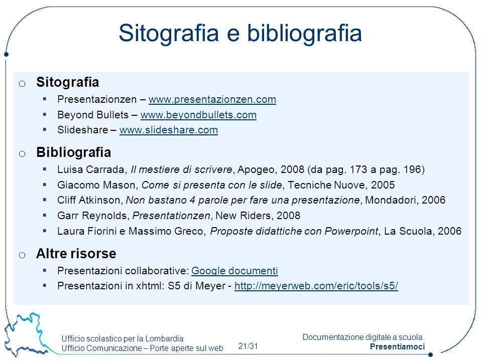 Ufficio scolastico per la Lombardia Ufficio Comunicazione – Porte aperte sul web 21/31 Documentazione digitale a scuola. Presentiamoci Sitografia e bi