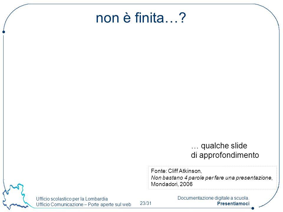 Ufficio scolastico per la Lombardia Ufficio Comunicazione – Porte aperte sul web 23/31 Documentazione digitale a scuola. Presentiamoci non è finita…?