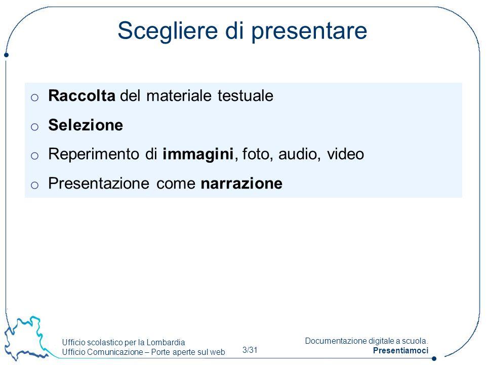 Ufficio scolastico per la Lombardia Ufficio Comunicazione – Porte aperte sul web 3/31 Documentazione digitale a scuola. Presentiamoci Scegliere di pre