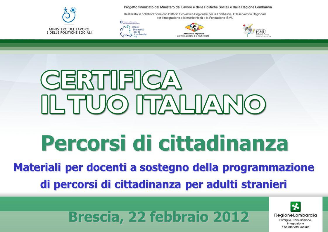 Percorsi di cittadinanza Materiali per docenti a sostegno della programmazione di percorsi di cittadinanza per adulti stranieri Brescia, 22 febbraio 2012 Brescia, 22 febbraio 2012