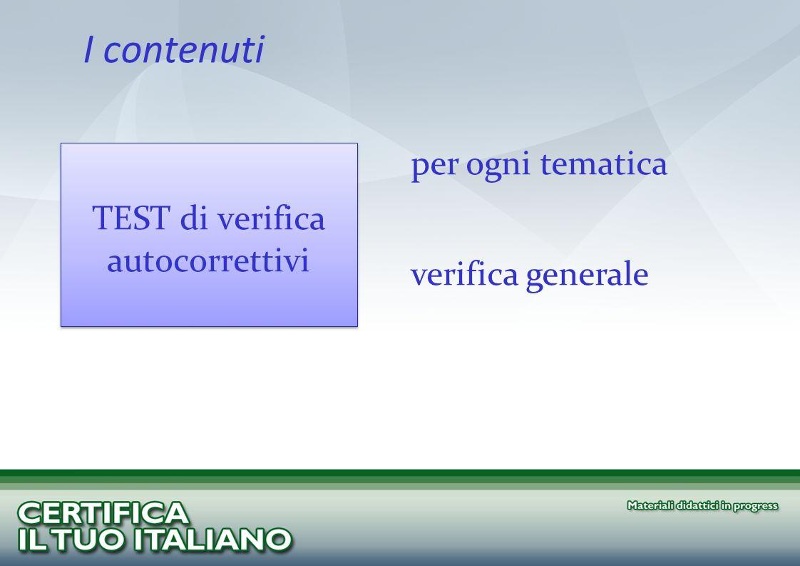 I contenuti TEST di verifica autocorrettivi TEST di verifica autocorrettivi per ogni tematica verifica generale