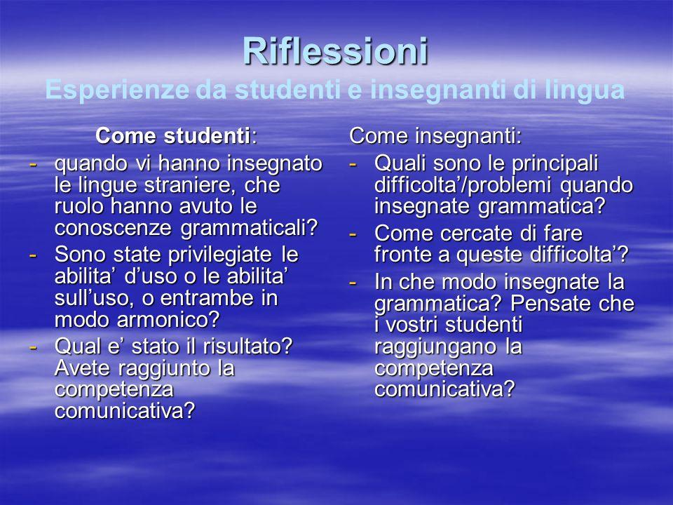 Riflessioni Riflessioni Esperienze da studenti e insegnanti di lingua Come studenti: -quando vi hanno insegnato le lingue straniere, che ruolo hanno a