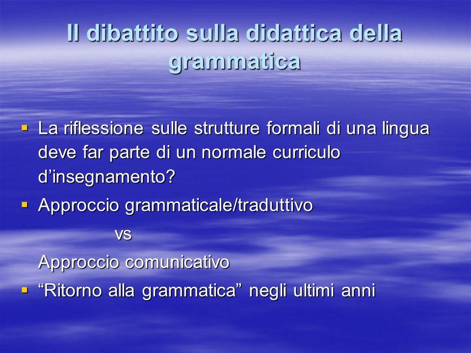 Il dibattito sulla didattica della grammatica La riflessione sulle strutture formali di una lingua deve far parte di un normale curriculo dinsegnament