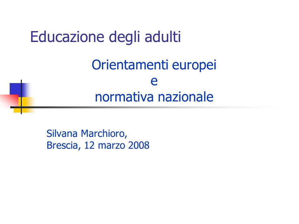 Educazione degli adulti Orientamenti europei e normativa nazionale Silvana Marchioro, Brescia, 12 marzo 2008