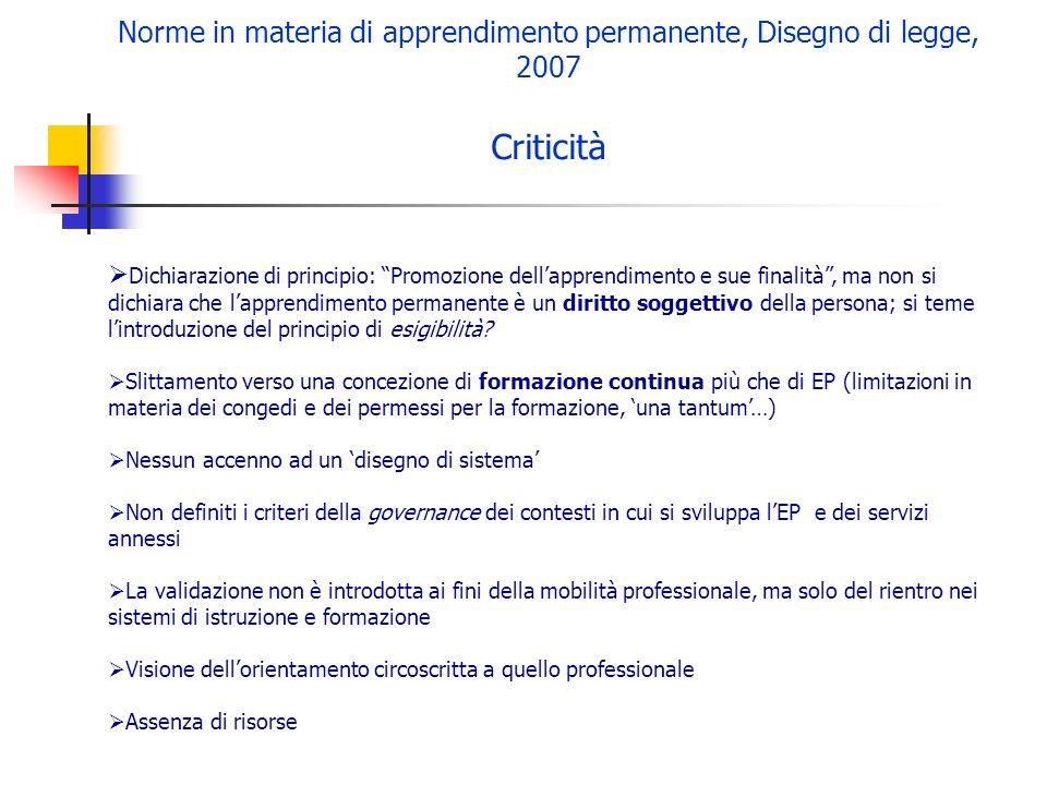 Norme in materia di apprendimento permanente, Disegno di legge, 2007 Criticità Dichiarazione di principio: Promozione dellapprendimento e sue finalità