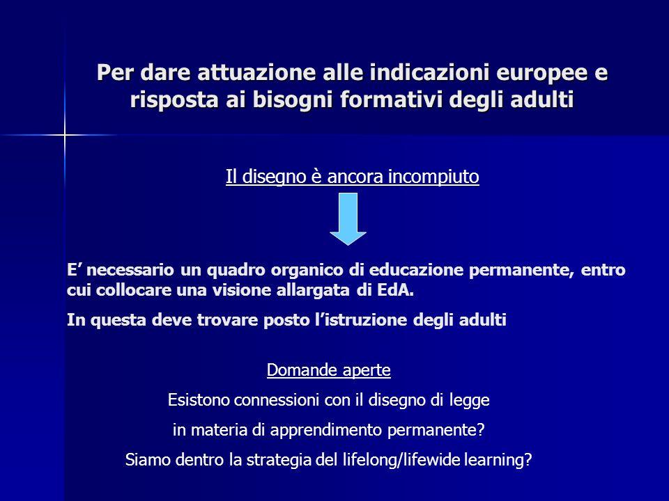 Per dare attuazione alle indicazioni europee e risposta ai bisogni formativi degli adulti E necessario un quadro organico di educazione permanente, en