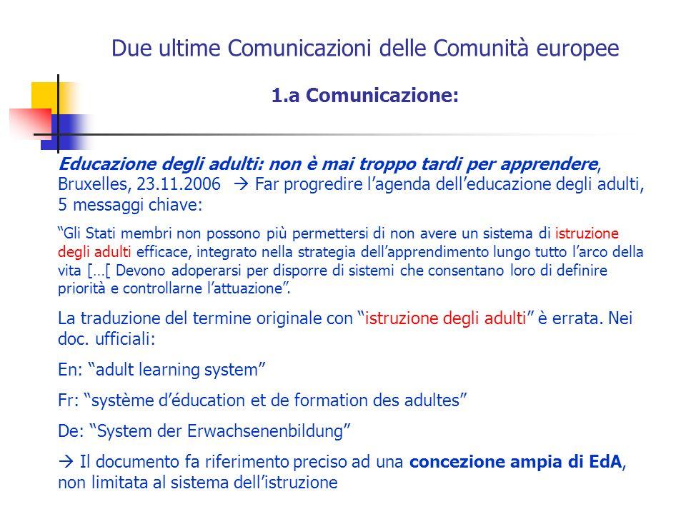 Due ultime Comunicazioni delle Comunità europee 1.a Comunicazione: Educazione degli adulti: non è mai troppo tardi per apprendere, Bruxelles, 23.11.20