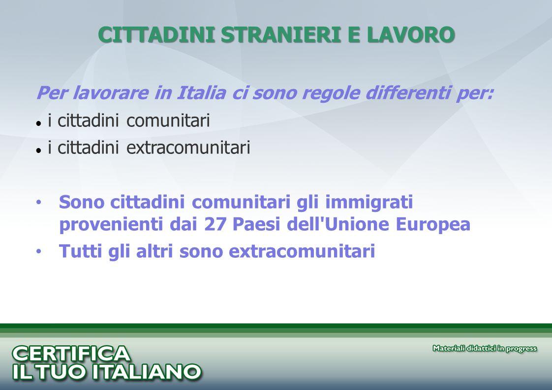 CITTADINI STRANIERI E LAVORO Per lavorare in Italia ci sono regole differenti per: i cittadini comunitari i cittadini extracomunitari Sono cittadini c