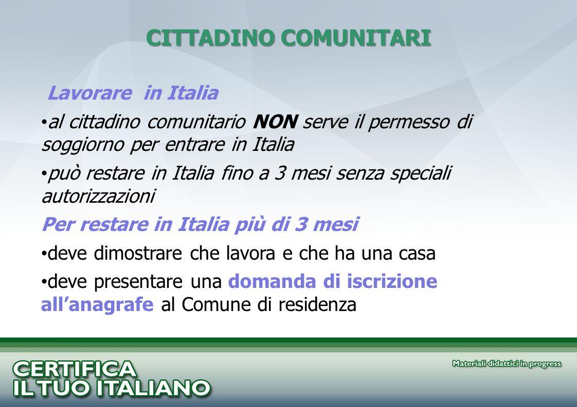 Lavorare in Italia al cittadino comunitario NON serve il permesso di soggiorno per entrare in Italia può restare in Italia fino a 3 mesi senza special
