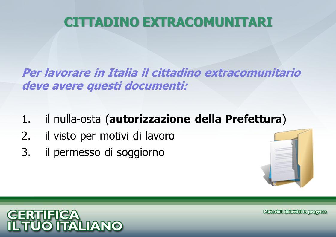 Per lavorare in Italia il cittadino extracomunitario deve avere questi documenti: 1.il nulla-osta (autorizzazione della Prefettura) 2.il visto per mot