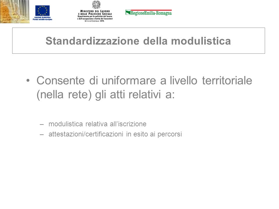 Standardizzazione della modulistica Consente di uniformare a livello territoriale (nella rete) gli atti relativi a: –modulistica relativa alliscrizion