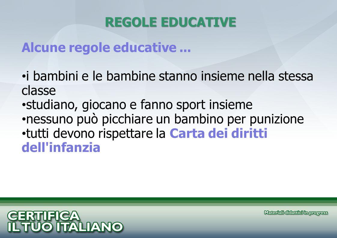 REGOLE EDUCATIVE REGOLE EDUCATIVE Alcune regole educative... i bambini e le bambine stanno insieme nella stessa classe studiano, giocano e fanno sport