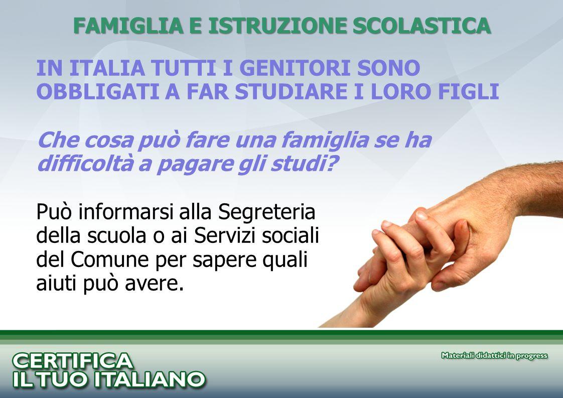 FAMIGLIA E ISTRUZIONE SCOLASTICA IN ITALIA TUTTI I GENITORI SONO OBBLIGATI A FAR STUDIARE I LORO FIGLI Che cosa può fare una famiglia se ha difficoltà